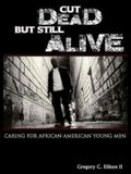 Cut Dead But Still Alive: Caring for African American Young Men