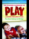 The Praeger Handbook of Play Across the Life Cycle: Fun from Infancy to Old Age