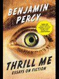 Thrill Me: Essays on Fiction