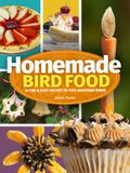Homemade Bird Food: 26 Fun & Easy Recipes to Feed Backyard Birds