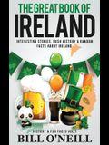 The Great Book of Ireland: Interesting Stories, Irish History & Random Facts About Ireland