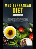 Mediterranean Diet for Beginners: The Ultimate Healthy Eating Solution and Weight Loss Program for Chronic Inflammation, Diabetes Prevention, Improvin