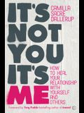 It's Not You, It's Me: How to Heal Your Relationship with Yourself and Others