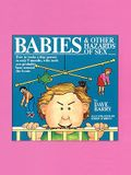 Babies and Other Hazards of Sex: How to Make a Tiny Person in Only 9 Months, with Tools You Probably Have Around the Home