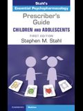 Prescriber's Guide - Children and Adolescents: Volume 1: Stahl's Essential Psychopharmacology
