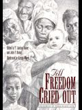Till Freedom Cried Out: Memories of Texas Slave Life