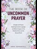 The Book of Uncommon Prayer: Liturgies and Prayers Exploring Inclusive Language and Biblical Imagery of the Feminine Divine and the Natural World