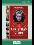 A Christmas Story: Behind the Scenes of a Holiday Classic (16pt Large Print Edition)