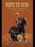 Rope to Win: The History of Steer, Calf, And, Team Roping