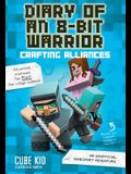 Diary of an 8-Bit Warrior: Crafting Alliances, 3: An Unofficial Minecraft Adventure