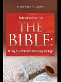 The Bible: An Easy-to-read Guide to Its Purpose and Origin