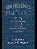 Bending the Future: Fifty Ideas for the Next Fifty Years of Historic Preservation in the United States