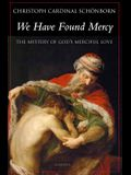 We Have Found Mercy: The Mystery of Divine Mercy