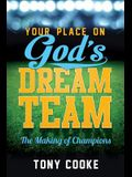 Your Place on God's Dream Team: The Making of Champions