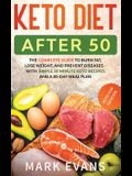 Keto Diet After 50: Keto for Seniors - The Complete Guide to Burn Fat, Lose Weight, and Prevent Diseases - With Simple 30 Minute Recipes a