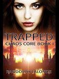 Trapped: Chaos Core Book 1