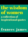 The Wisdom of Women: A Collection of Inspirational Quotes