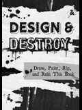 Design & Destroy: Draw, Paint, Rip, and Ruin This Book