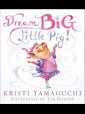 Dream Big, Little Pig!