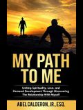 My Path To Me: Uniting Spirituality, Love, and Personal Development Through Discovering The Relationship With Myself.