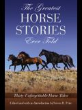 The Greatest Horse Stories Ever Told: Thirty Unforgettable Horse Tales