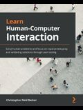 Learn Human-Computer Interaction: Solve human problems and focus on rapid prototyping and validating solutions through user testing