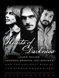 Hearts of Darkness: James Taylor, Jackson Browne, Cat Stevens and the Unlikely Rise of the Singer-Songwriter