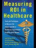 Measuring Roi in Healthcare: Tools and Techniques to Measure the Impact and Roi in Healthcare Improvement Projects and Programs: Tools and Techniques