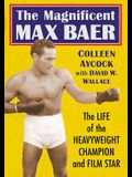 The Magnificent Max Baer: The Life of the Heavyweight Champion and Film Star