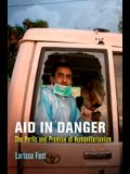 Aid in Danger: The Perils and Promise of Humanitarianism