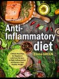 Anti-Inflammatory Diet: 4-Week Meal Plan for Beginners with Easy Recipes to Fight Inflammation and Restore Your Healthy Weight