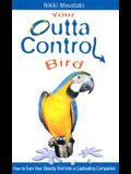 Your Outta Control Bird