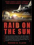 Raid on the Sun: Inside Israel's Secret Campaign That Denied Saddam the Bomb