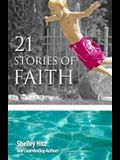 21 Stories of Faith: Real People, Real Stories, Real Faith