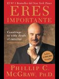Eres Importante (Self Matters): Construye Tu Vida Desde El Interior (Creating Your Life from the Inside Out)