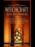 Witchcraft for Beginners: The Ultimate Guide to Learn the Secrets of Witchcraft With Wiccan Spells, Moon Rituals, and Tools Like Tarots. Become