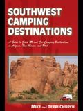 Southwest Camping Destinations: A Guide to Great RV and Car Camping Destinations in Arizona, New Mexico, and Utah