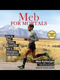 Meb for Mortals Lib/E: How to Run, Think, and Eat Like a Champion Marathoner