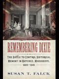 Remembering Dixie: The Battle to Control Historical Memory in Natchez, Mississippi, 1865-1941