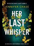 Her Last Whisper: An absolutely unputdownable crime thriller