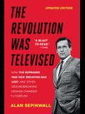 The Revolution Was Televised: How the Sopranos, Mad Men, Breaking Bad, Lost, and Other Groundbreaking Dramas Changed TV Forever
