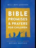 Bible Promises and Prayers for Children: Releasing Your Child's Divine Destiny