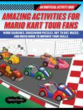 Amazing Activities for Fans of Mario Kart Tour: An Unofficial Activity Book--Word Searches, Crossword Puzzles, Dot to Dot, Mazes, and Brain Teasers to