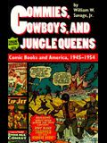 Commies, Cowboys, and Jungle Queens: Comic Books and America, 1945-1954
