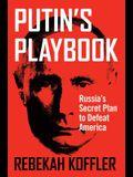 Putin's Playbook: Russia's Secret Plan to Defeat America