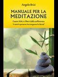 Manuale Per La Meditazione. Essere Felici E Liberi Dalla Sofferenza: A Tutte Le Persone Che Inseguono La Felicità