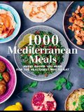 1000 Mediterranean Meals: Every Recipe You Need for the Healthiest Way to Eat