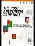 Post Anesthesia Care Unit: A Critical Care Approach to Post Anesthesia Nursing