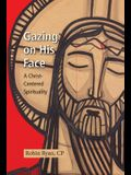 Gazing on His Face: A Christ-Centered Spirituality