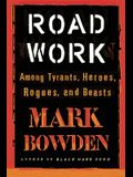 Road Work: Among Tyrants, Heroes, Rogues, and Beasts